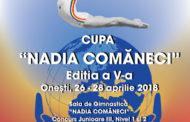 "CUPA  ""NADIA COMĂNECI"" Editia a V-a Onești, 26 – 28 aprilie 2018"